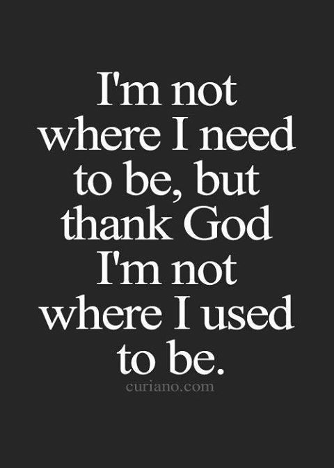 30105-thank-god-im-not-where-i-used-to-be